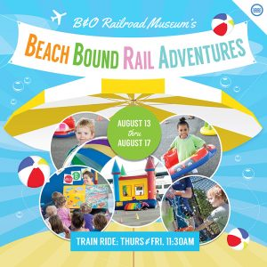Win Tickets To Beach Bound Rail Adventures at the B & O Railroad Museum – August 13-17