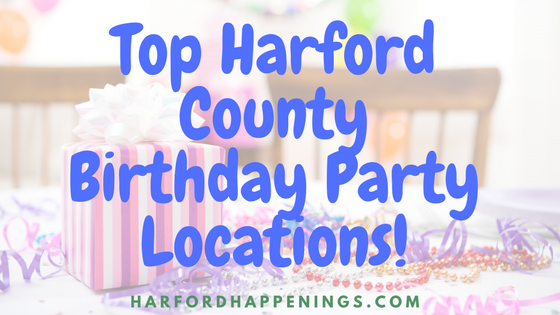 Check Our Ultimate Harford County Birthday Party Location List For Some Great Places
