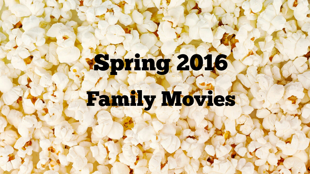 Spring 2016 Family Movies in Theaters