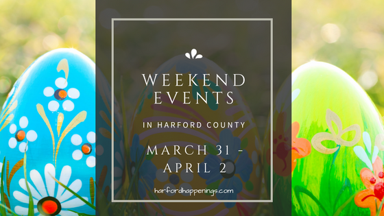 Weekend Events in Harford County | March 31 – April 2