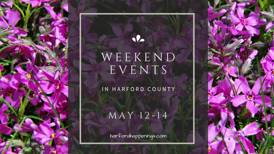 Weekend Events in Harford County | May 12 -14